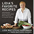 Lidia's Favorite Recipes: 100 Foolproof Italian Dishes, from Basic Sauces to Irresistible Entrées [Kindle Edition]