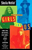 Girls Like Us: Carole King, Joni Mitchell, Carly Simon--And the Journey of a Generation by Sheila Weller (April 8 2008)