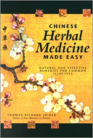 Chinese herbal medicine made easy effective and natural remedies chinese herbal medicine made easy effective and natural remedies for common illnesses thomas richard joiner 9780897932752 amazon books fandeluxe Choice Image