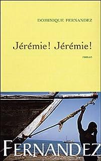 Jérémie! Jérémie ! : roman, Fernandez, Dominique