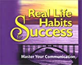 Real Life Habits for Success : Master Your Communication, Benjamin, Jeffrey and Geddes, Cindie, 0972717323