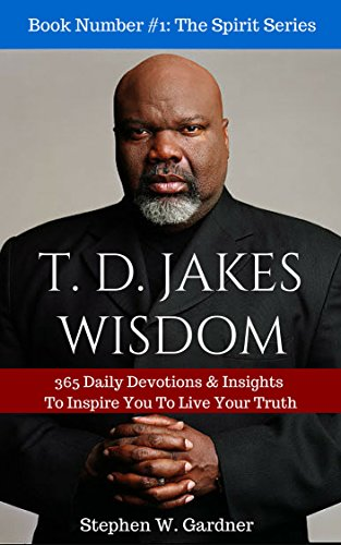 TD JAKES WISDOM: 365 Daily Devotions & Insights To Inspire You To Live Your  Truth (In The Spirit Book 1)