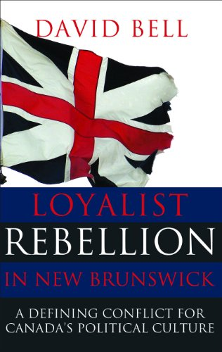 Loyalist Rebellion in New Brunswick: A Defining Conflict for Canada's Political Culture (Canada Defining)