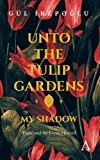 Unto the Tulip Gardens: My Shadow (Anthem Cosmopolis Writings)