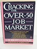 Cracking the Over-Fifty Job Market, J. Robert Connor, 0452268354