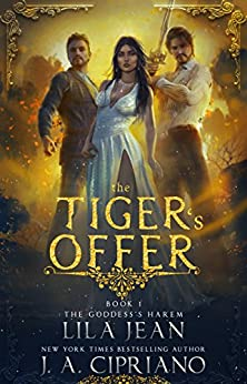 The Tiger's Offer: A Reverse Harem Fantasy (The Goddess's Harem Book 1) by [Jean, Lila, Cipriano, J.A.]