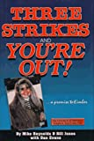 Three Strikes and You're Out!... A Promise to Kimber, Mike Reynolds and Bill Jones, 1884956122