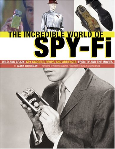The Incredible World Of Spy Fi: Wild and Crazy Spy Gadgets