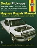 Dodge Pick-ups ~ 1994 thru 1998 ~ All full-size models, 2WD & 4WD, V6, V8 and V10 gasoline engines, Cummins turbo-diesel engine (Haynes Repair Manual, based on a complete teardown and rebuild)