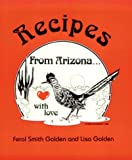 Recipes from Arizona with Love, Liza Golden and Ferol Golden, 0913703109