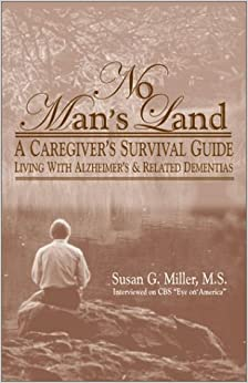 Book No Man's Land: A Caregiver's Survival Guide: Living with Alzheimer's and Related Dementias (Of the Unplanned Journey Trilogy, V. 2)