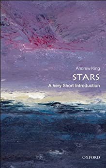 Stars: A Very Short Introduction (Very Short Introductions) by [King, Andrew]
