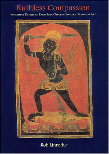 Deities Tibetan Buddhist (Ruthless Compassion: Wrathful Deities in Early Indo-Tibetan Esoteric Buddhist Art)