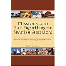 Missions and the Frontiers of Spanish America: A Comparative Study of the Impact of Environmental, Economic, Political and Socio-cultural Variations on the Missions in the Rio de la Plata Region and on the Northern Frontier of New Spain