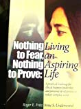 Nothing to Fear... Nothing to Prove, Roger E. Fritz and Irene S. Underwood, 0977105202