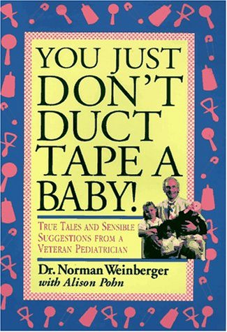 Duct Tape Humor - You Just Don't Duct Tape a Baby!: True Tales and Sensible Suggestions from a Veteran Pediatrician