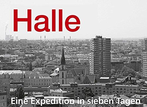 HALLE Eine Expedition in sieben Tagen