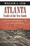 Atlanta, Cradle of the New South, William A. Link, 146960776X