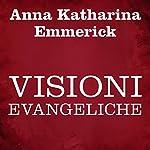 Visioni evangeliche   Anna Katharina Emmerick