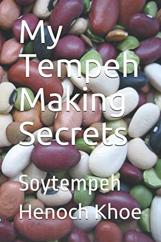 My Tempeh Making Secrets: Soytempeh by Henoch Khoe