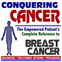 2009 Conquering Cancer - The Empowered Patient's Complete Reference to Breast Cancer...