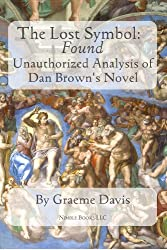THE LOST SYMBOL - Found: Unauthorized Analysis of Dan Brown's Novel