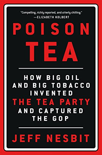 Poison Tea: How Big Oil and Big Tobacco Invented the Tea Party and Captured the -
