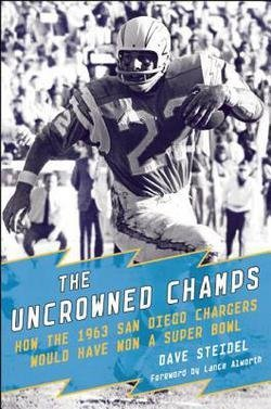 1963 San Diego Chargers - Dave Steidel: The Uncrowned Champs : How the 1963 San Diego Chargers Would Have Won the Super Bowl (Hardcover); 2015 Edition