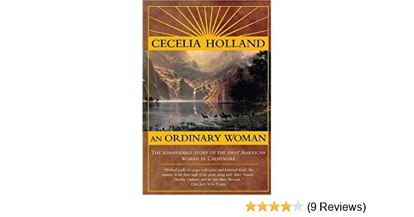 An ordinary woman the remarkable story of the first american woman an ordinary woman the remarkable story of the first american woman in california cecelia holland 9780312874179 amazon books fandeluxe Image collections