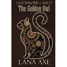 The Golden Owl (Clockwork Calico) (Volume 1)