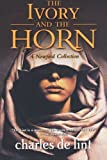 The Ivory and the Horn: A Newford Collection