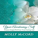Your Awakening Self: Connect Deeply with Your True Evolving Soul | Molly McCord