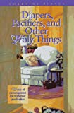 Diapers, Pacifiers, and Other Holy Things, Lorraine Pintus, 0781402468