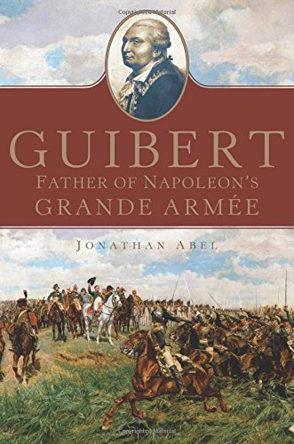 Guibert: Father of Napoleon's Grande Armée (Campaigns and Commanders Series) ebook