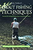 John Goddard's Trout Fishing Techniques: Practical Fly-Fishing Solutions from an International Master