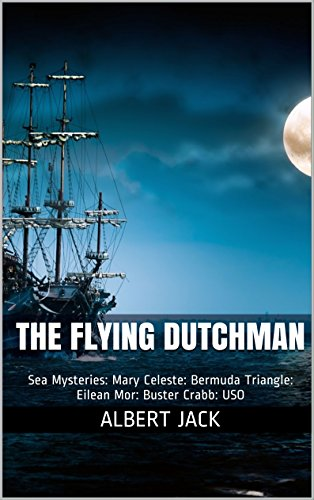 The Flying Dutchman: Sea Mysteries: Mary Celeste: Bermuda Triangle: Eilean Mor: Buster Crabb: USO