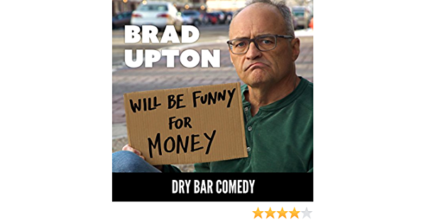 Dry Bar Comedy Presents Will Be Funny For Money By Brad Upton On Amazon Music Amazon Com