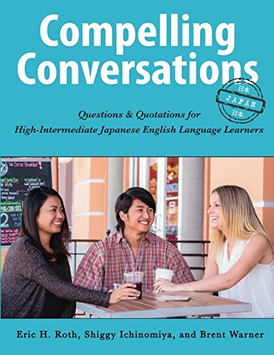 Compelling Conversations - Japan: Questions and Quotations for High Intermediate Japanese English Language Learners (Vol