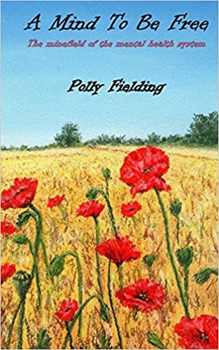 Book A Mind To Be Free: The Minefield of the Mental Health System by Polly Fielding (2013-02-28)