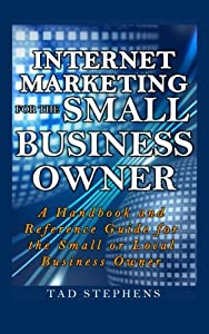 Internet Marketing for the Small Business Owner: A Handbook and Reference Guide for the Small or Local Business Owner by CreateSpace Independent Publishing Platform