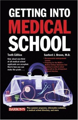 Getting Into Medical School (Barron's Getting Into Medical School) by Brown M.D., Sanford J. (2006) Paperback