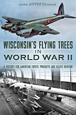 Wisconsin's Flying Trees in World War II:: A Victory for American Forest Products and Allied Aviation