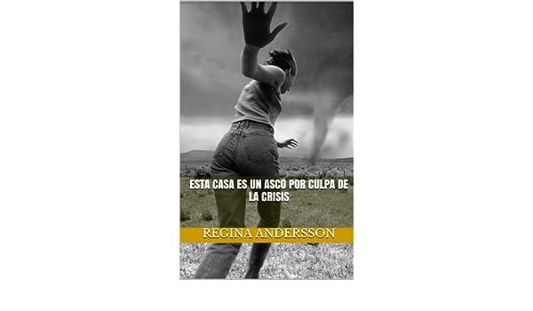 Amazon.com: Esta casa es un asco por culpa de la crisis (Spanish Edition) eBook: Regina Andersson: Kindle Store