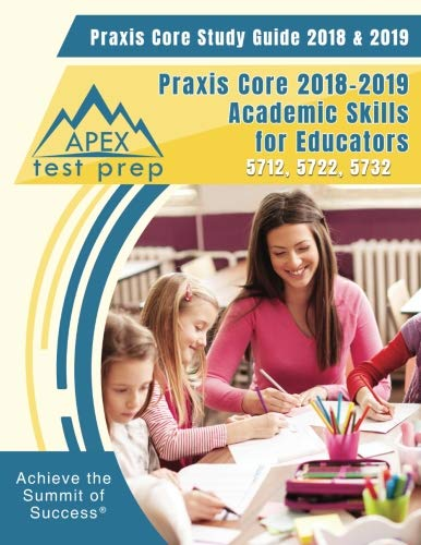 Praxis Core Study Guide 2018 & 2019: Praxis Core 2018-2019 Academic Skills for Educators 5712, 5722, 5732