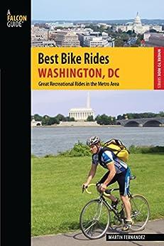 Best Bike Rides Washington, DC: Great Recreational Rides in the Metro Area (Best Bike Rides Series) by [Fernandez, Martin]