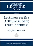 Lectures on the Arthur-Selberg Trace Formula, Gelbart, Stephen S., 0821805711