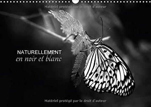 Naturellement En Noir Et Blanc 2017: Une Autre Vision De La Nature (Calvendo Nature) (French Edition) by Calvendo Verlag GmbH