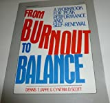 From Burnout to Balance, Dennis T. Jaffe and Cynthia D. Scott, 0070321868