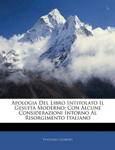 Apologia Del Libro Intitolato Il Gesuita Moderno: Con Alcune Considerazioni Intorno Al Risorgimento Italiano (Italian Edition) ebook