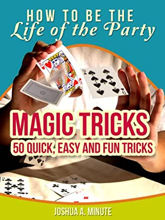 Magic Tricks: 50 Simple, Fun and Quick Tricks
